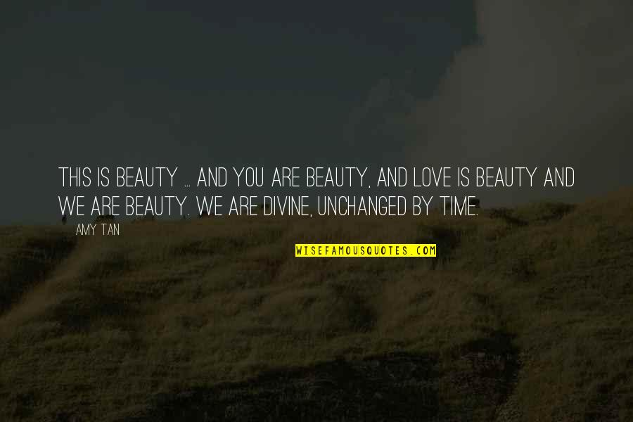 Beauty And Time Quotes By Amy Tan: This is beauty ... and you are beauty,
