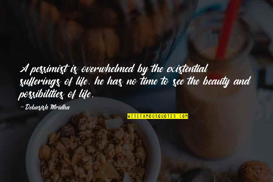 Beauty And Time Quotes By Debasish Mridha: A pessimist is overwhelmed by the existential sufferings