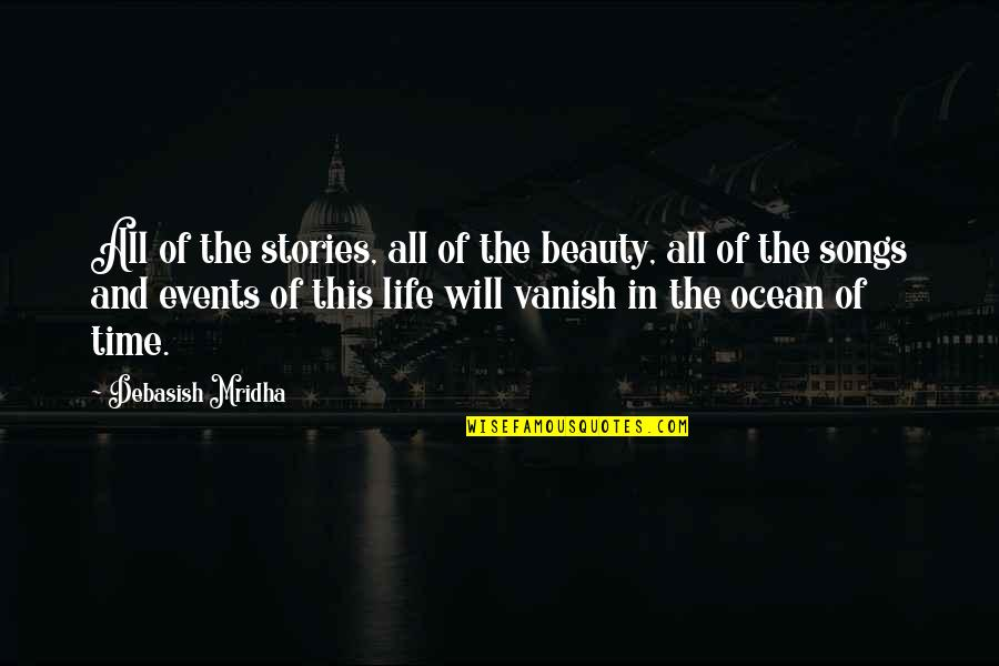Beauty And Time Quotes By Debasish Mridha: All of the stories, all of the beauty,