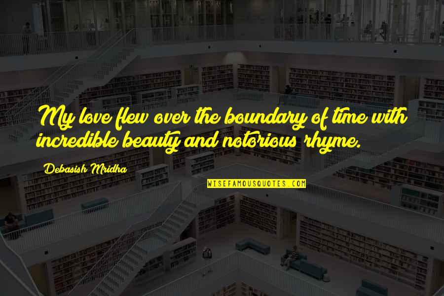 Beauty And Time Quotes By Debasish Mridha: My love flew over the boundary of time