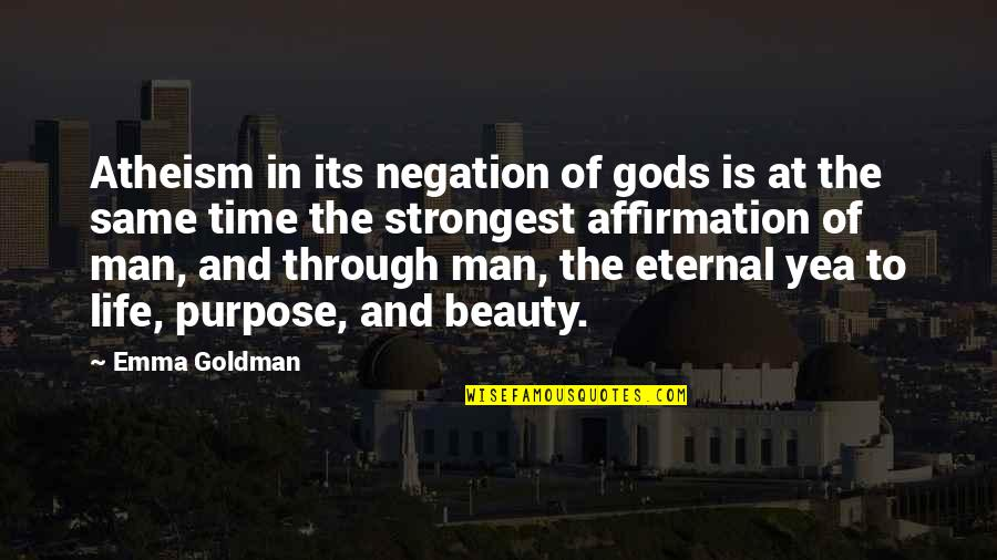 Beauty And Time Quotes By Emma Goldman: Atheism in its negation of gods is at