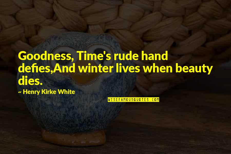Beauty And Time Quotes By Henry Kirke White: Goodness, Time's rude hand defies,And winter lives when