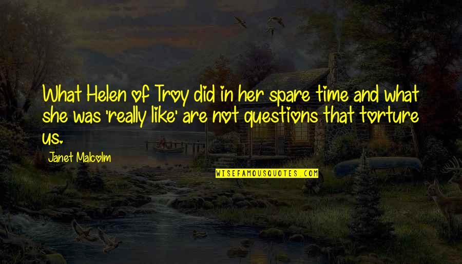 Beauty And Time Quotes By Janet Malcolm: What Helen of Troy did in her spare