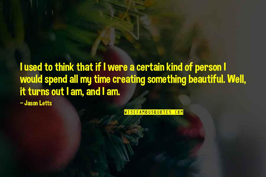 Beauty And Time Quotes By Jason Letts: I used to think that if I were