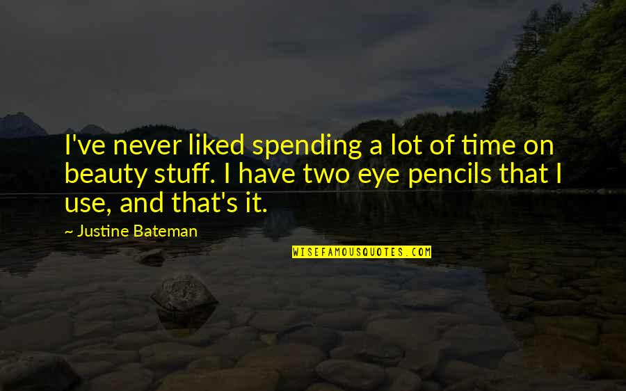 Beauty And Time Quotes By Justine Bateman: I've never liked spending a lot of time