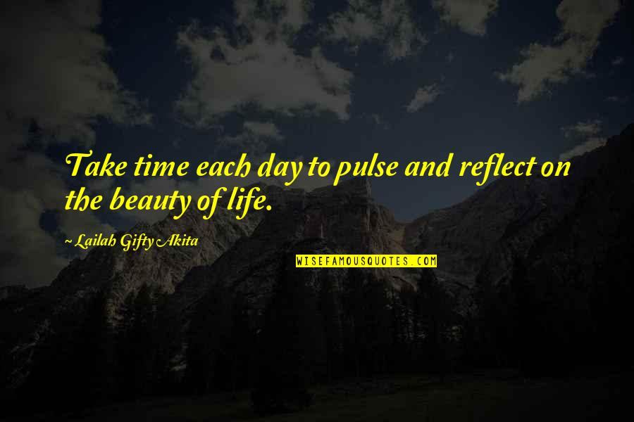 Beauty And Time Quotes By Lailah Gifty Akita: Take time each day to pulse and reflect