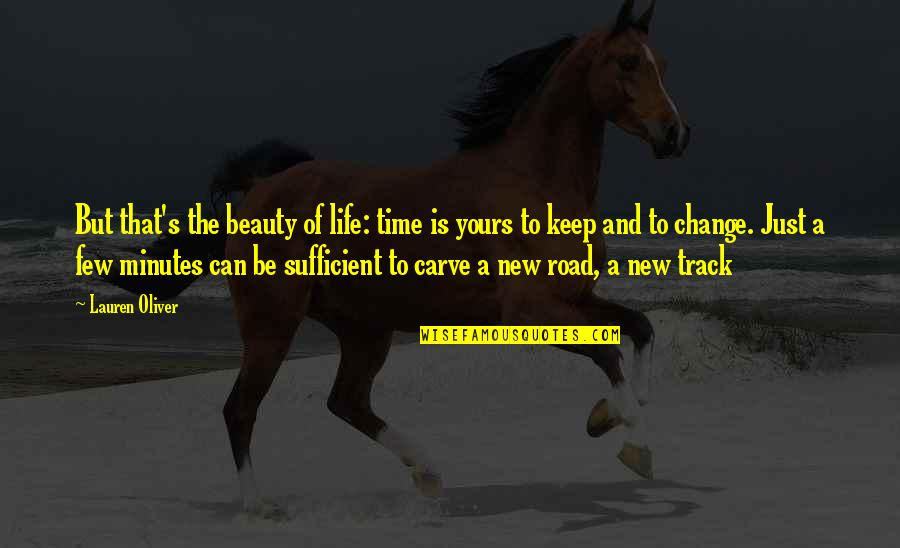 Beauty And Time Quotes By Lauren Oliver: But that's the beauty of life: time is