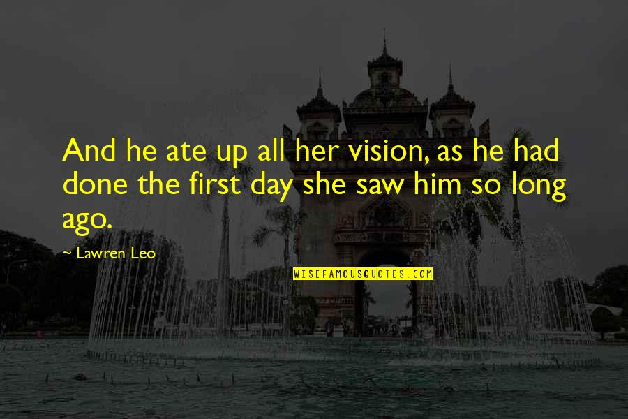 Beauty And Time Quotes By Lawren Leo: And he ate up all her vision, as