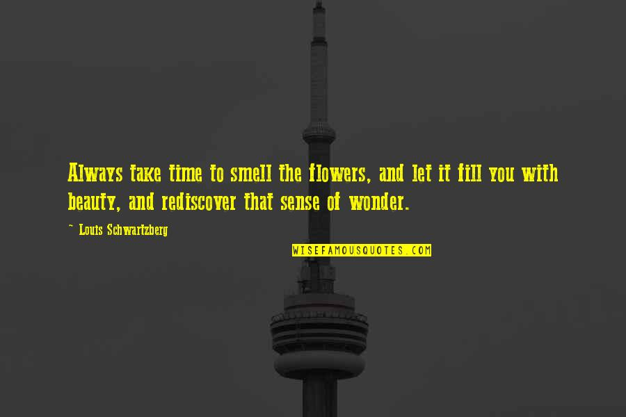 Beauty And Time Quotes By Louis Schwartzberg: Always take time to smell the flowers, and