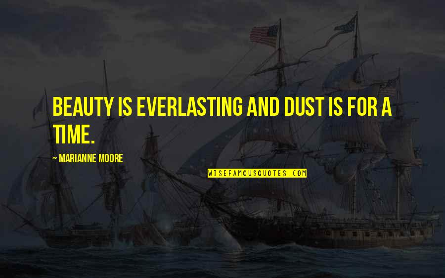 Beauty And Time Quotes By Marianne Moore: Beauty is everlasting And dust is for a