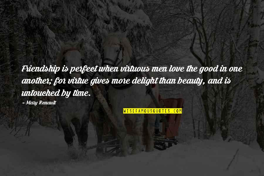 Beauty And Time Quotes By Mary Renault: Friendship is perfect when virtuous men love the