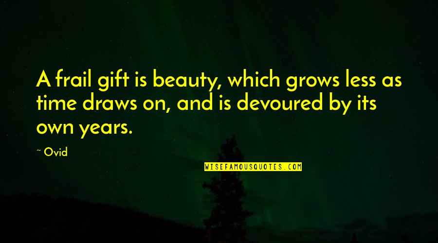 Beauty And Time Quotes By Ovid: A frail gift is beauty, which grows less