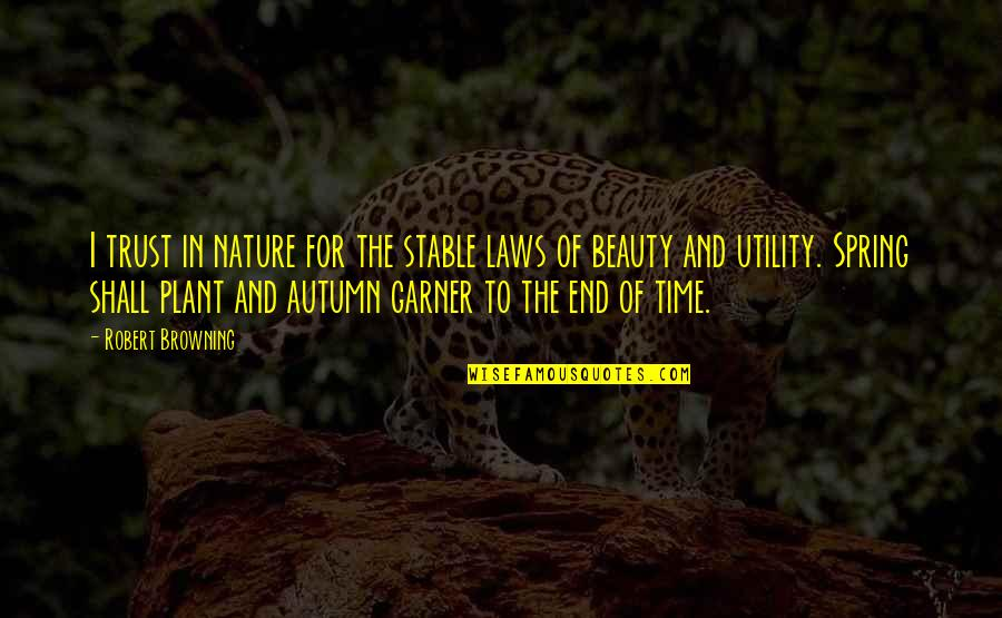Beauty And Time Quotes By Robert Browning: I trust in nature for the stable laws
