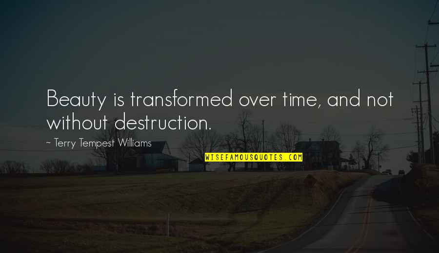 Beauty And Time Quotes By Terry Tempest Williams: Beauty is transformed over time, and not without
