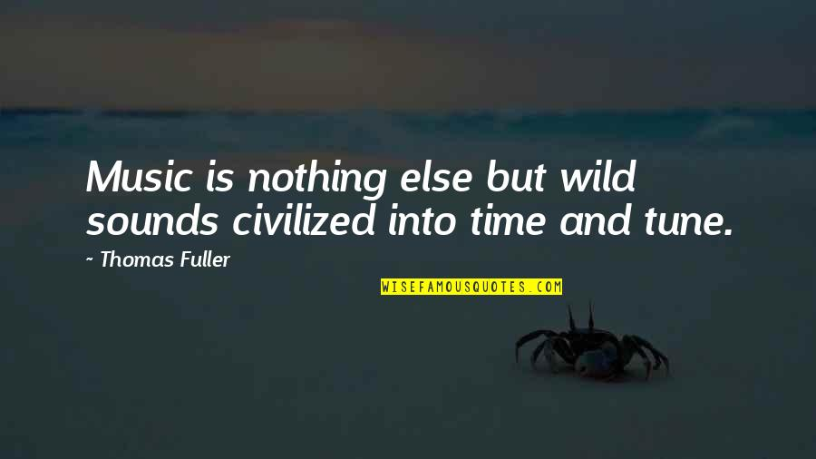 Beauty And Time Quotes By Thomas Fuller: Music is nothing else but wild sounds civilized
