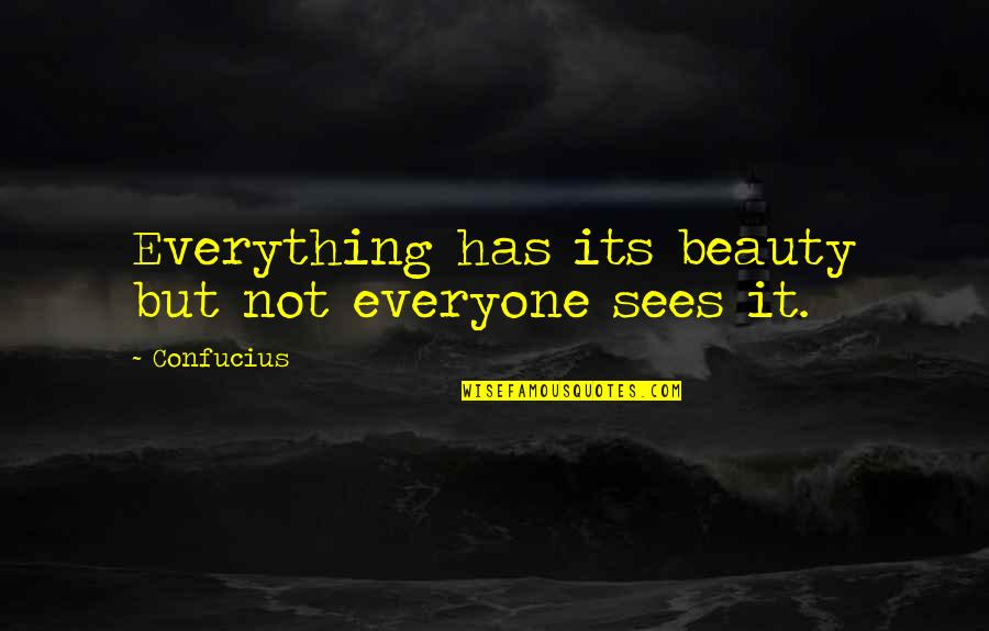 Beauty Confucius Quotes By Confucius: Everything has its beauty but not everyone sees