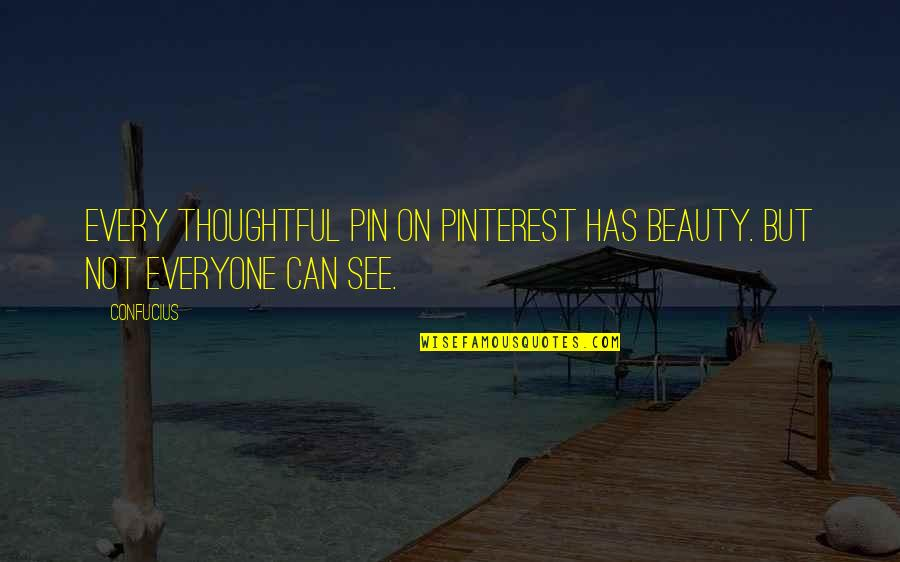 Beauty Confucius Quotes By Confucius: Every thoughtful pin on pinterest has beauty. But