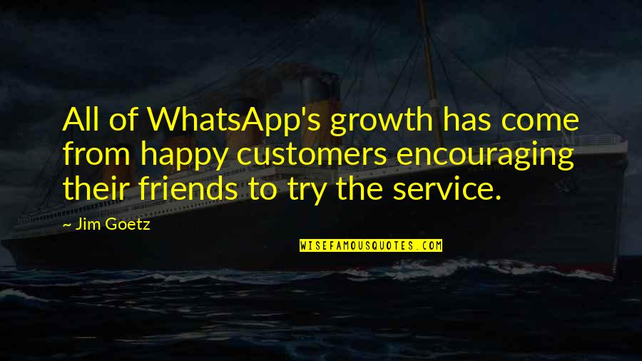 Beauty Deceiving Quotes By Jim Goetz: All of WhatsApp's growth has come from happy