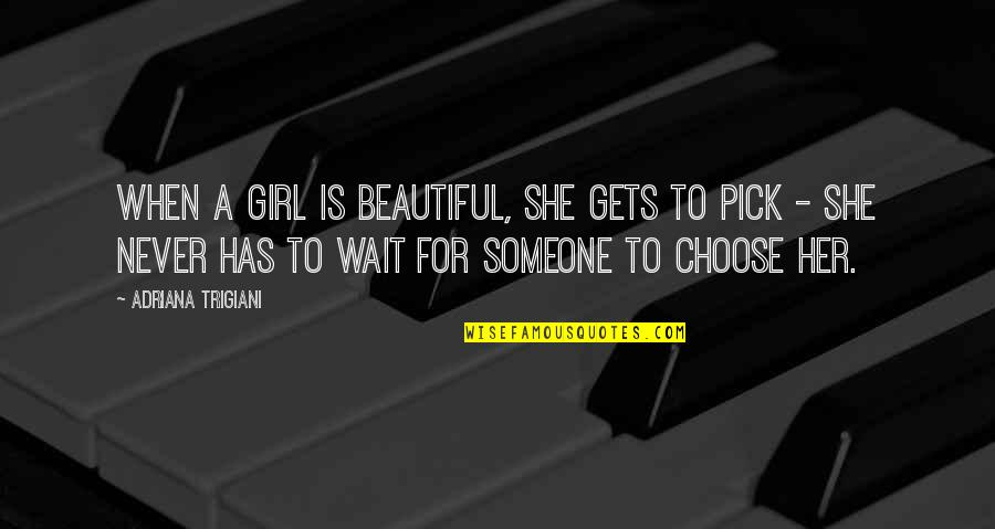 Beauty For Her Quotes By Adriana Trigiani: When a girl is beautiful, she gets to