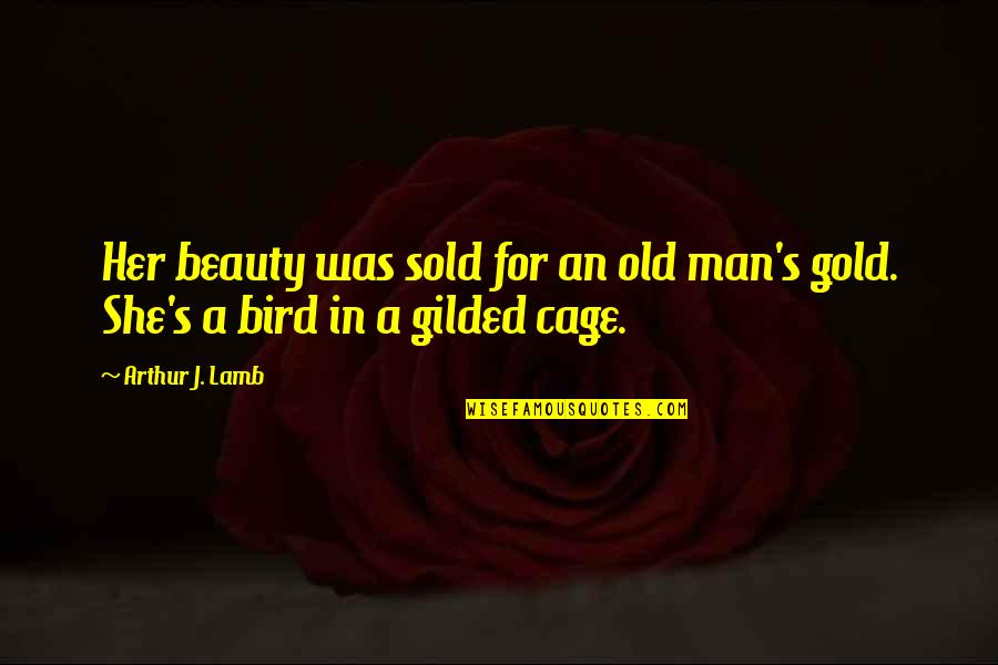 Beauty For Her Quotes By Arthur J. Lamb: Her beauty was sold for an old man's