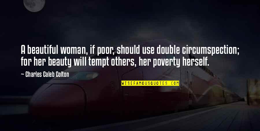 Beauty For Her Quotes By Charles Caleb Colton: A beautiful woman, if poor, should use double