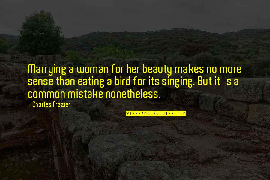 Beauty For Her Quotes By Charles Frazier: Marrying a woman for her beauty makes no