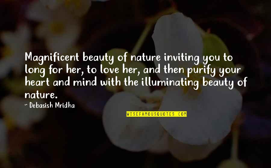 Beauty For Her Quotes By Debasish Mridha: Magnificent beauty of nature inviting you to long