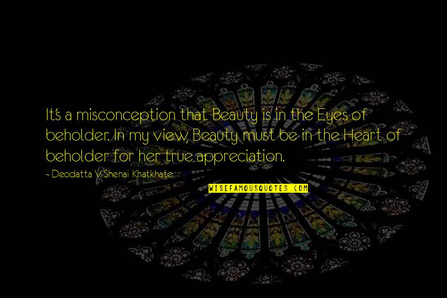 Beauty For Her Quotes By Deodatta V. Shenai-Khatkhate: It's a misconception that Beauty is in the