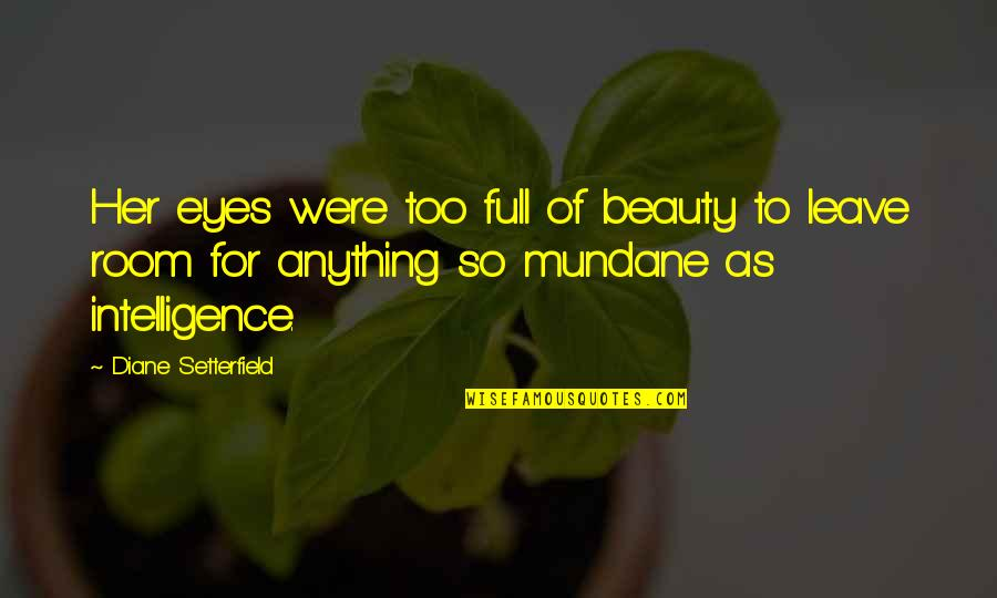 Beauty For Her Quotes By Diane Setterfield: Her eyes were too full of beauty to