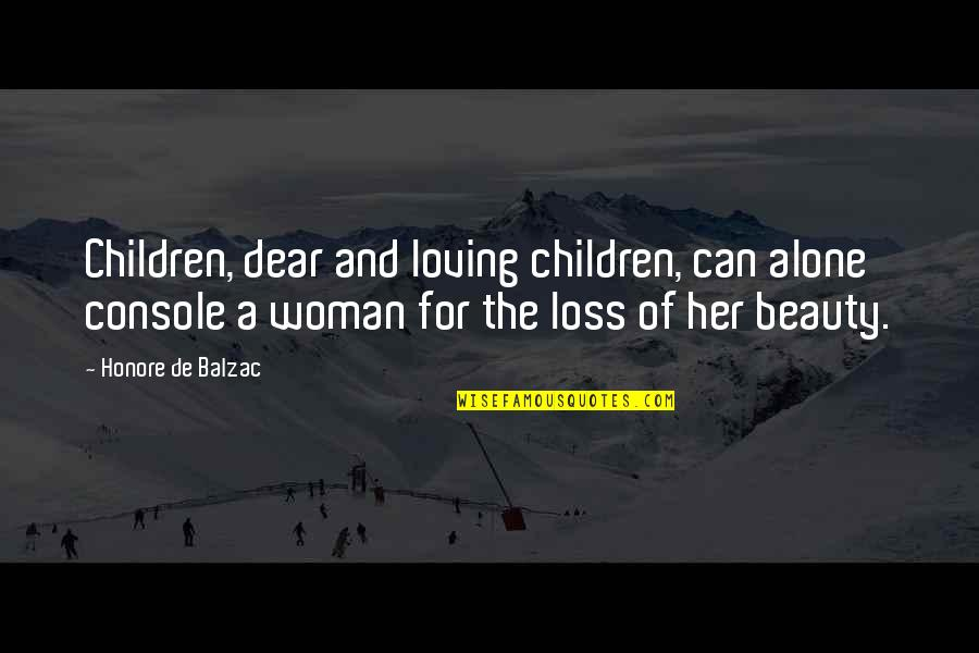 Beauty For Her Quotes By Honore De Balzac: Children, dear and loving children, can alone console
