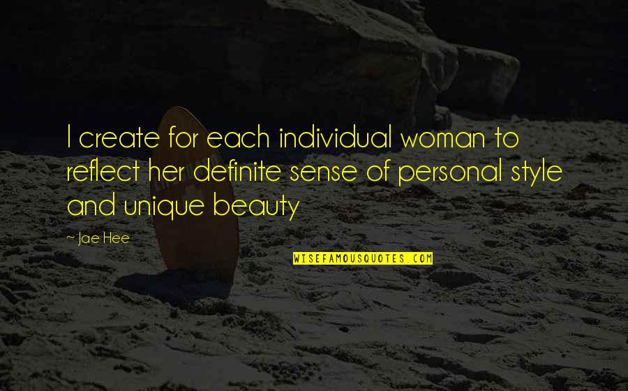 Beauty For Her Quotes By Jae Hee: I create for each individual woman to reflect