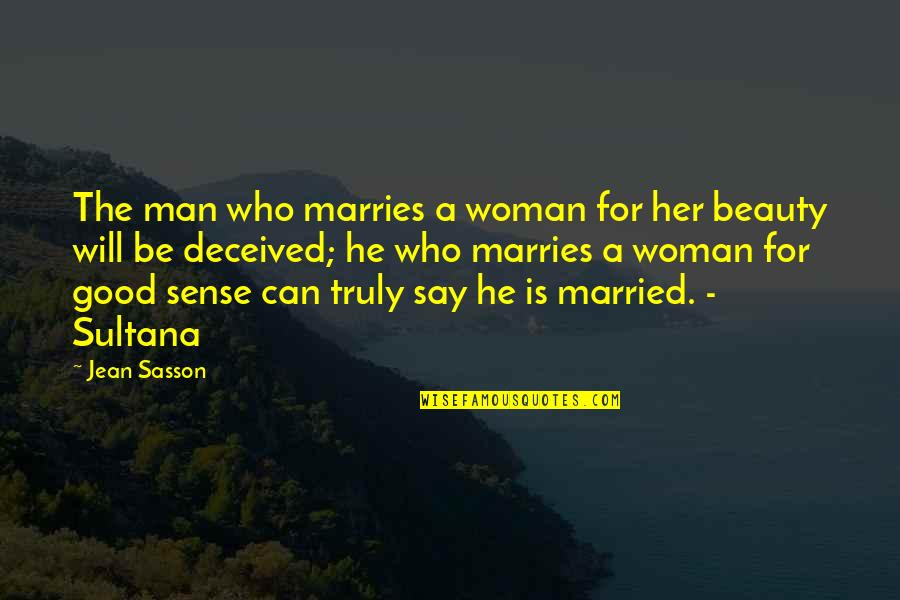 Beauty For Her Quotes By Jean Sasson: The man who marries a woman for her
