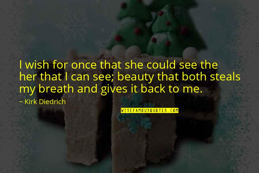 Beauty For Her Quotes By Kirk Diedrich: I wish for once that she could see