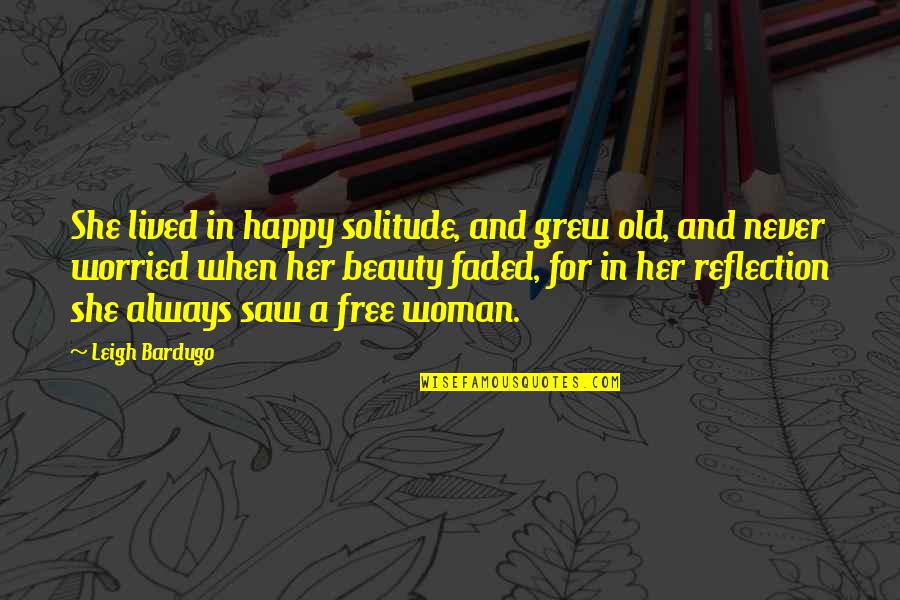 Beauty For Her Quotes By Leigh Bardugo: She lived in happy solitude, and grew old,