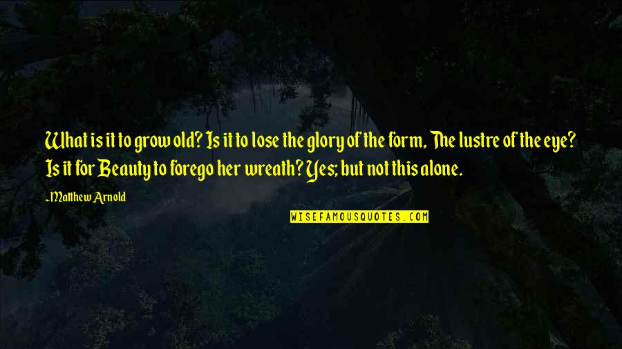 Beauty For Her Quotes By Matthew Arnold: What is it to grow old? Is it