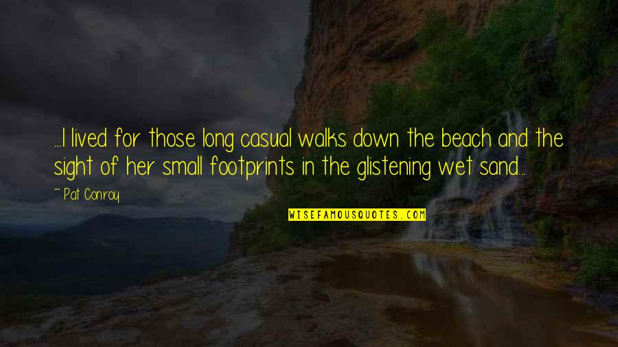 Beauty For Her Quotes By Pat Conroy: ...I lived for those long casual walks down