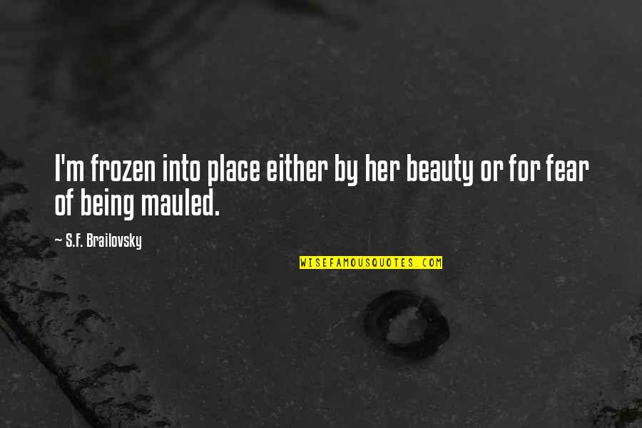 Beauty For Her Quotes By S.F. Brailovsky: I'm frozen into place either by her beauty