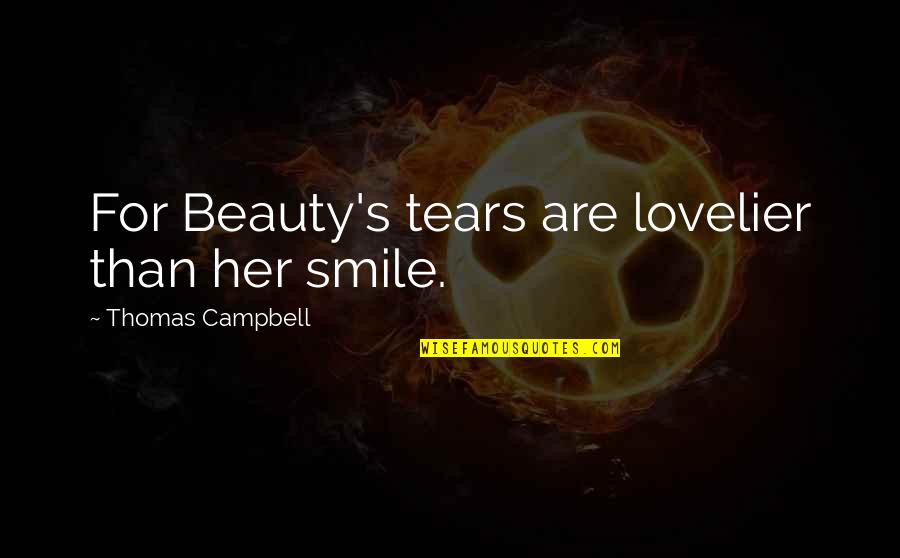Beauty For Her Quotes By Thomas Campbell: For Beauty's tears are lovelier than her smile.