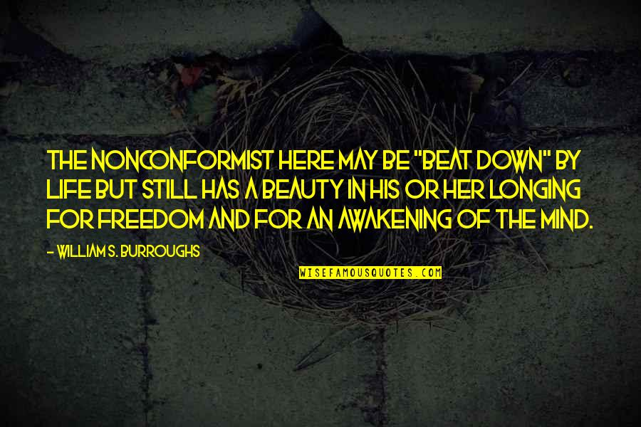 """Beauty For Her Quotes By William S. Burroughs: The nonconformist here may be """"beat down"""" by"""