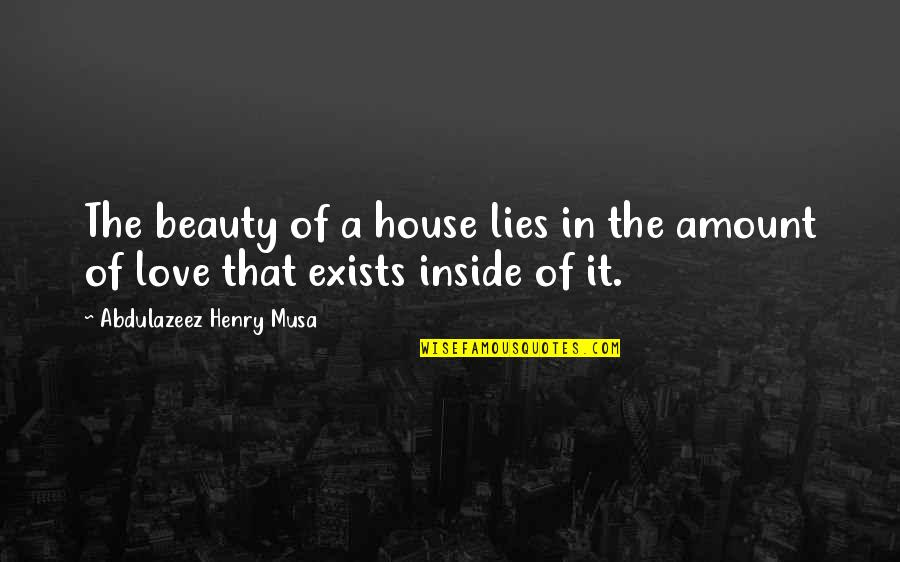 Beauty Is Inside You Quotes By Abdulazeez Henry Musa: The beauty of a house lies in the