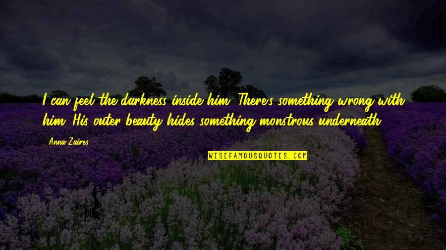 Beauty Is Inside You Quotes By Anna Zaires: I can feel the darkness inside him. There's