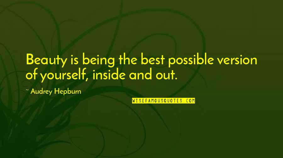 Beauty Is Inside You Quotes By Audrey Hepburn: Beauty is being the best possible version of