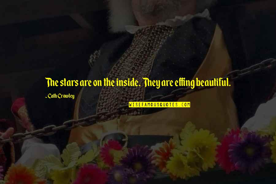 Beauty Is Inside You Quotes By Cath Crowley: The stars are on the inside. They are