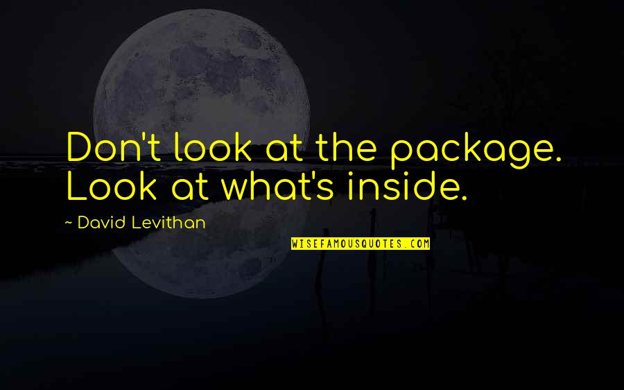 Beauty Is Inside You Quotes By David Levithan: Don't look at the package. Look at what's