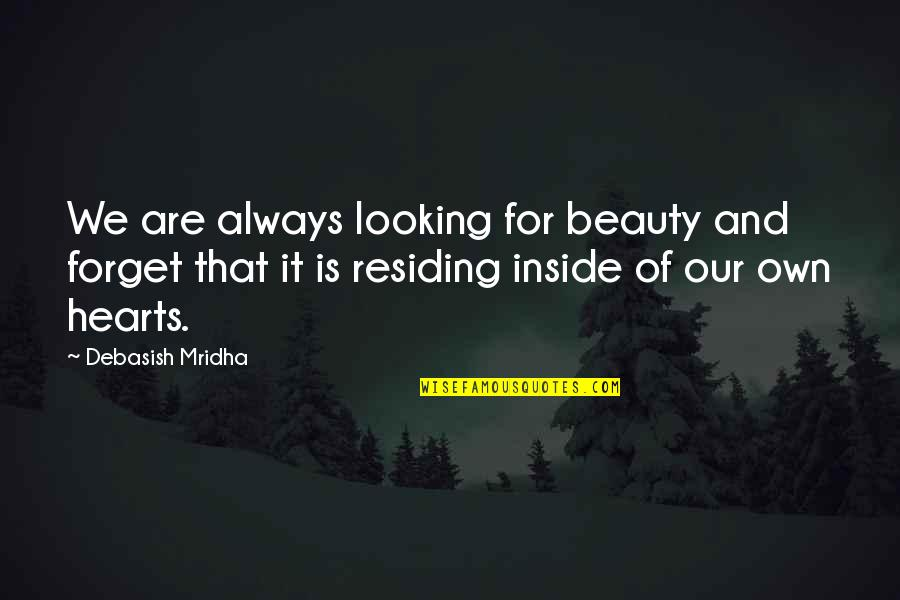 Beauty Is Inside You Quotes By Debasish Mridha: We are always looking for beauty and forget