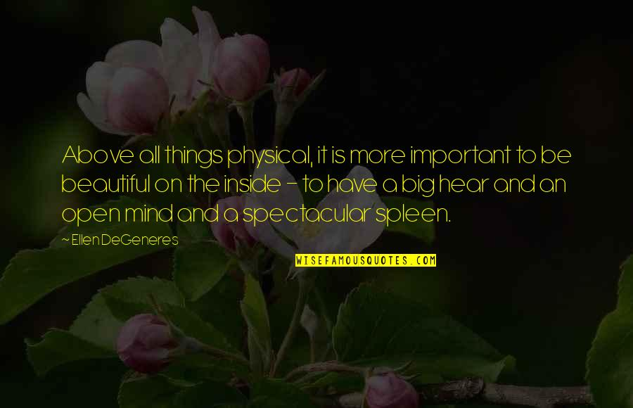 Beauty Is Inside You Quotes By Ellen DeGeneres: Above all things physical, it is more important