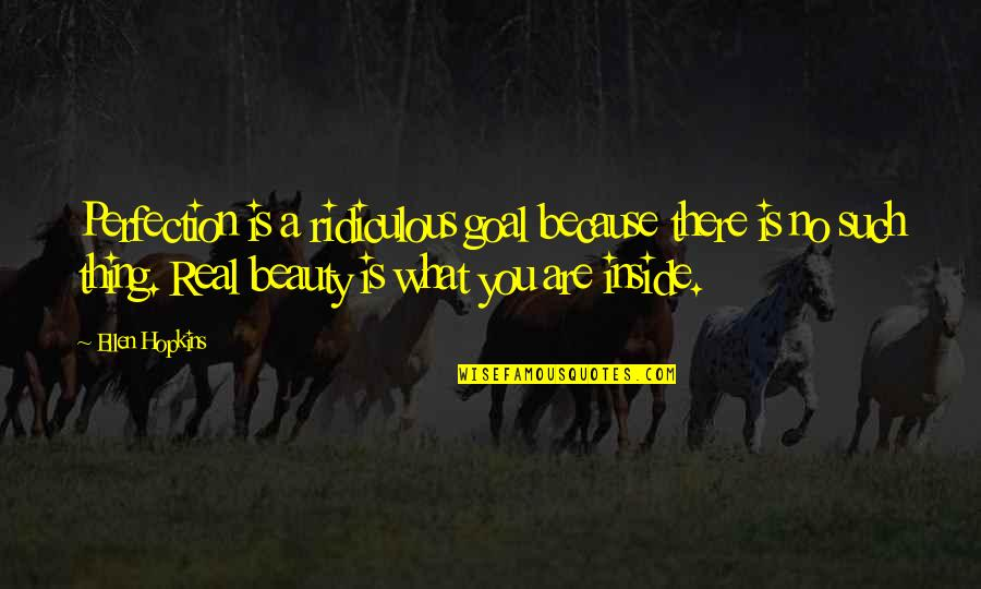 Beauty Is Inside You Quotes By Ellen Hopkins: Perfection is a ridiculous goal because there is