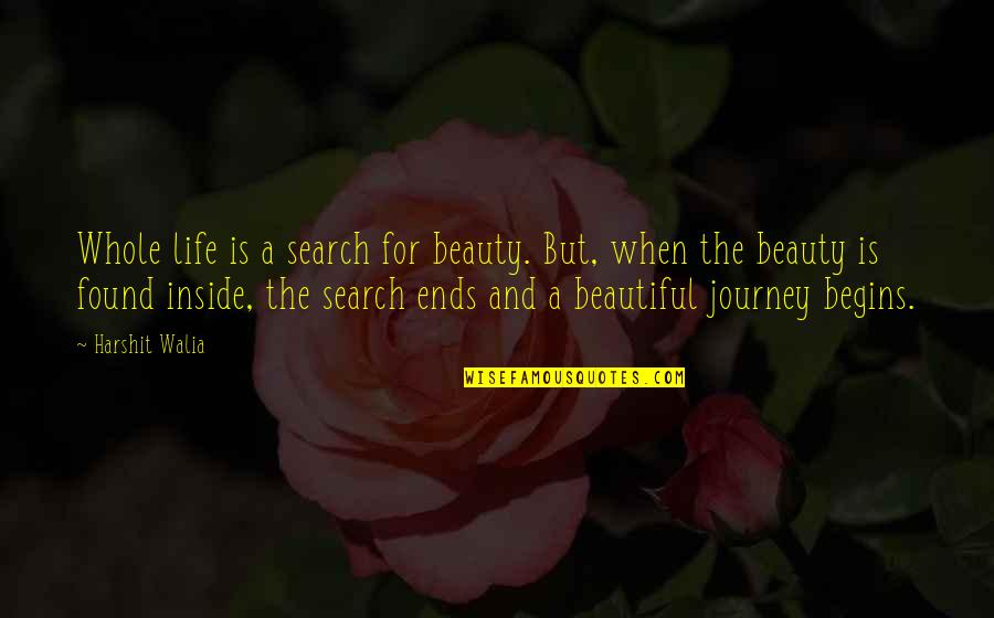 Beauty Is Inside You Quotes By Harshit Walia: Whole life is a search for beauty. But,
