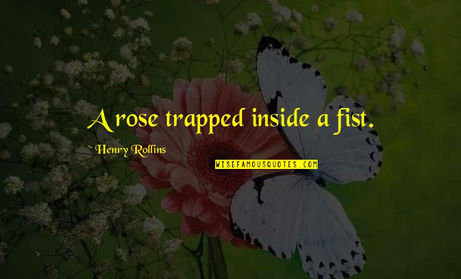 Beauty Is Inside You Quotes By Henry Rollins: A rose trapped inside a fist.
