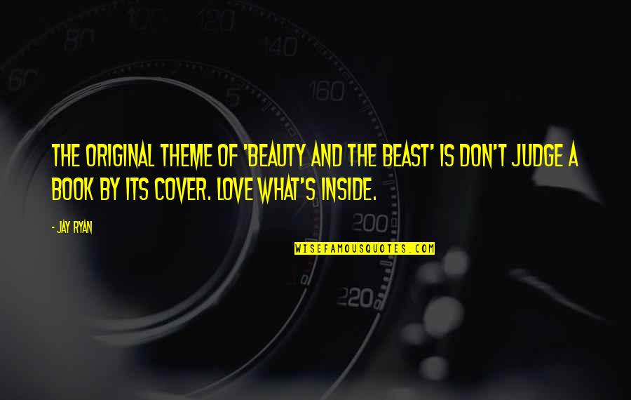 Beauty Is Inside You Quotes By Jay Ryan: The original theme of 'Beauty and the Beast'